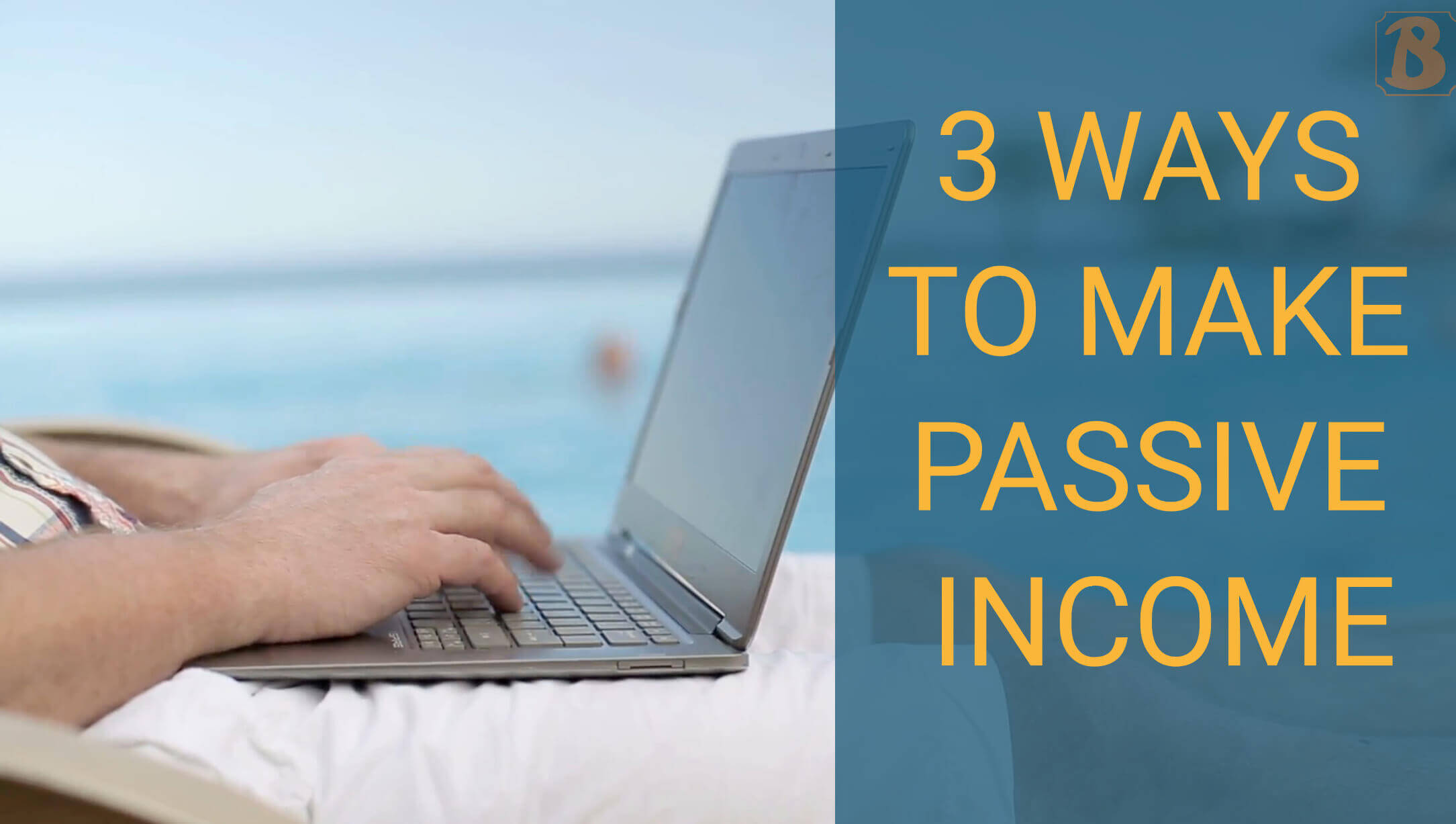 Best Passive Income Ideas - top 3