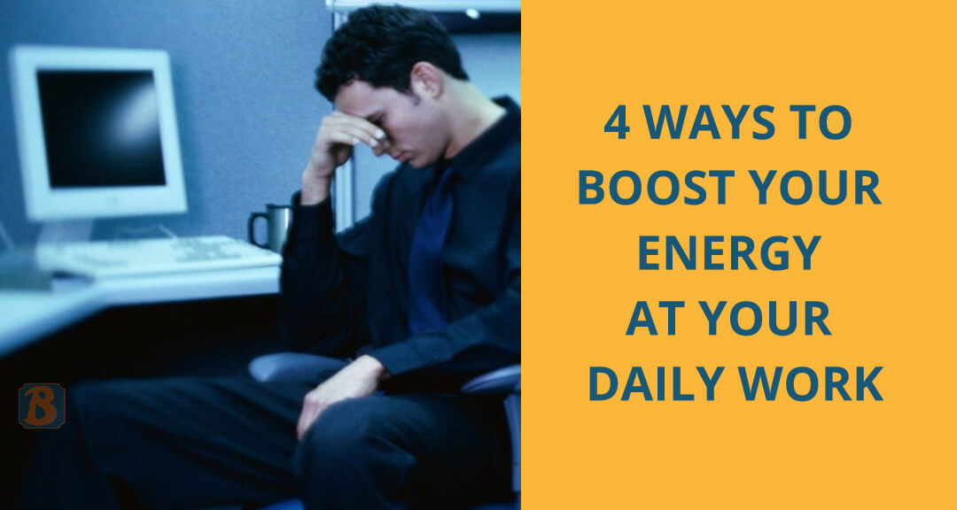 4 ways to boost your energy at your daily work